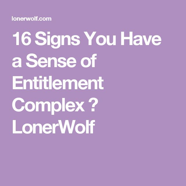 16 Signs You Have a Sense of Entitlement Complex ⋆ LonerWolf