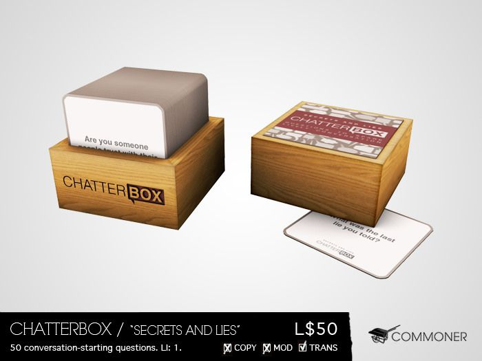 "[Commoner] Chatterbox / ""Secrets and Lies"" http://maps.secondlife.com/secondlife/floorplan/88/116/23/"