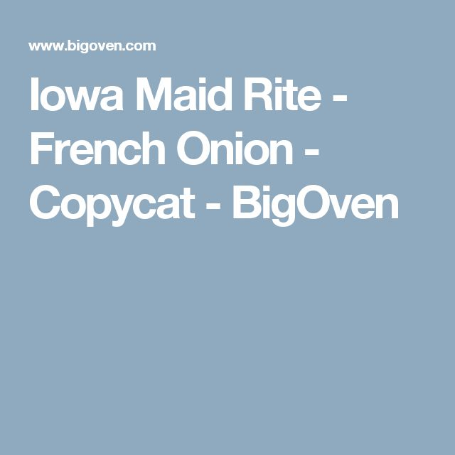Iowa Maid Rite - French Onion - Copycat - BigOven
