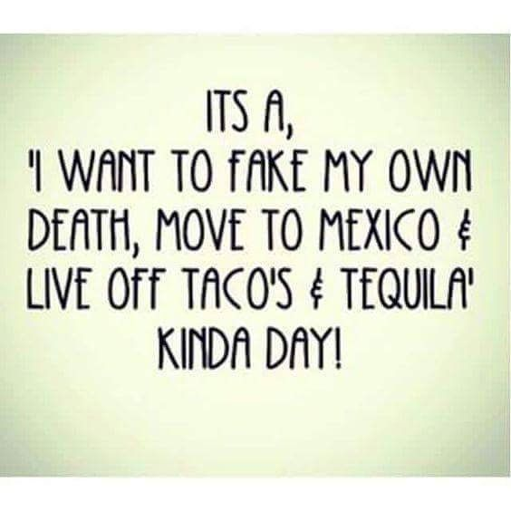Or just tacos and tequila here?