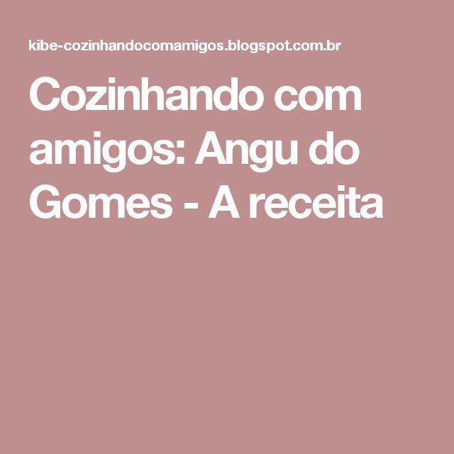 Cozinhando com amigos: Angu do Gomes - A receita