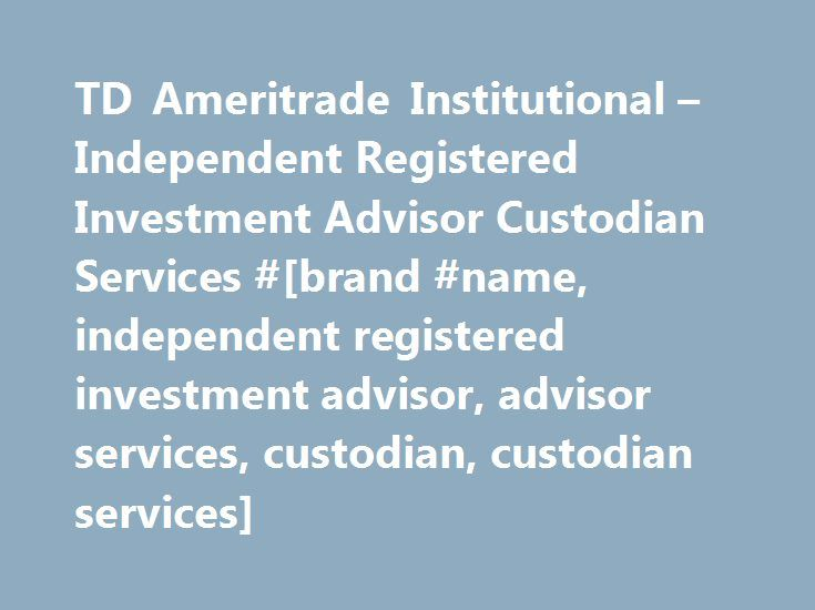 TD Ameritrade Institutional – Independent Registered Investment Advisor Custodian Services #[brand #name, independent registered investment advisor, advisor services, custodian, custodian services] http://sierra-leone.remmont.com/td-ameritrade-institutional-independent-registered-investment-advisor-custodian-services-brand-name-independent-registered-investment-advisor-advisor-services-custodian-custodian-services/  # Advisors have not received remuneration for participation in providing…