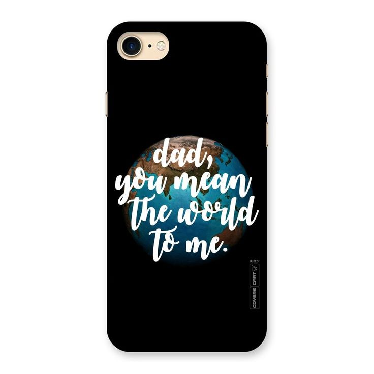 Dad You Mean World to Me Back Case for iPhone 7 | Mobile Phone Covers & Cases in India Online at CoversCart.com
