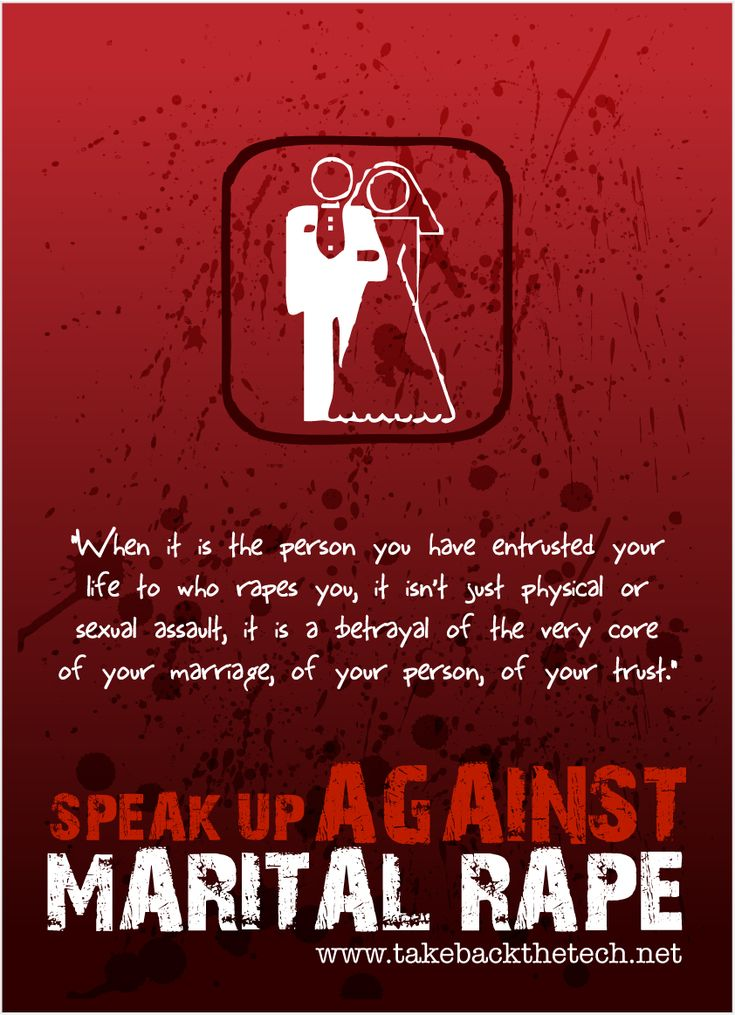 """""""When it is the person you have entrusted your life to who rapes you, it isn't just physical or sexual assault, it is a betrayal of the very core of your marriage, of your person, of your trust."""" SPEAK UP AGAINST MARITAL RAPE."""