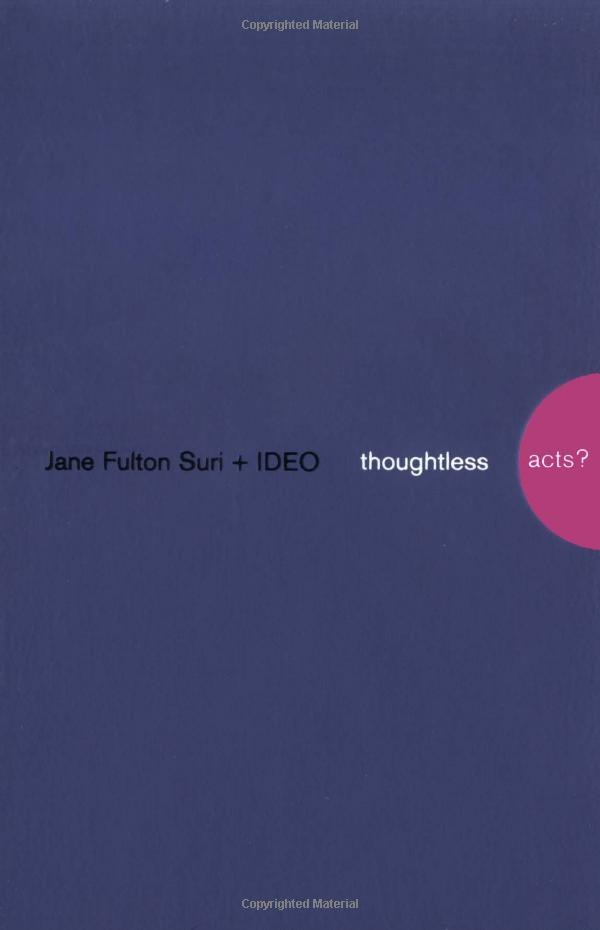 Thoughtless Acts?: Observations on Intuitive Design: Jane Fulton Suri, Ideo: 9780811847759: Amazon.com: Books