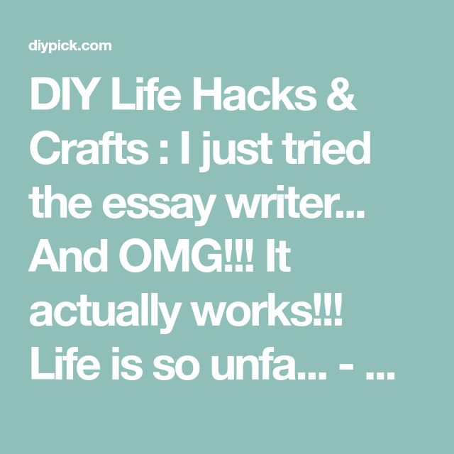 DIY Life Hacks & Crafts : I just tried the essay writer... And OMG!!! It actually works!!! Life is so unfa... - DIYpick.com   Your daily source of DIY ideas, Craft projects and Life hacks
