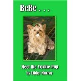 Bebe...Meet The Yorkie Pup (Paperback)By Libby Murray