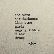 She wore her darkness like some girls wear a little black dress