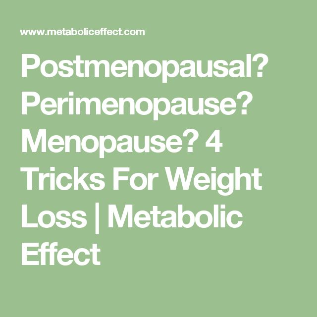 Postmenopausal? Perimenopause? Menopause? 4 Tricks For Weight Loss | Metabolic Effect
