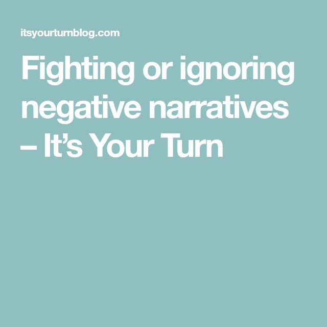 Fighting or ignoring negative narratives – It's Your Turn