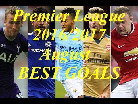 EPL 16/17 BEST goals - August HD Arsenal Liverpool Man Utd Man City West...