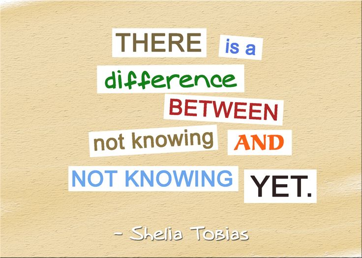 There is a difference between not knowing and not knowing yet --- Follow My Math Quotes Board: http://www.pinterest.com/mathfilefolder/math-quotes/  for more inspiring #MathQuotes #Math