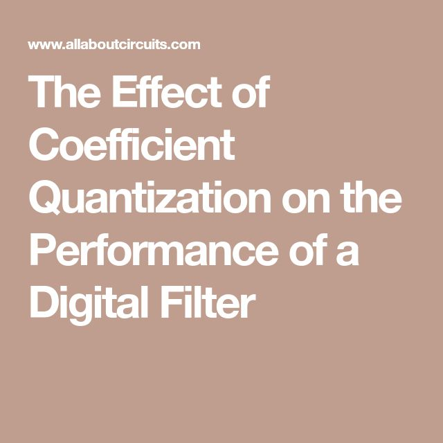 The Effect of Coefficient Quantization on the Performance of a Digital Filter