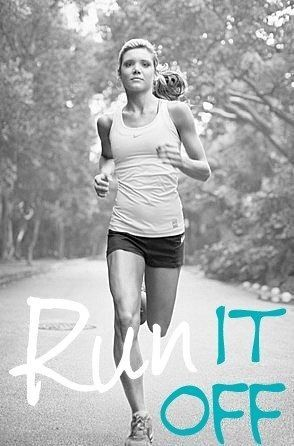 Run it off.  Whether it's stress, your day, negative thoughts... So many other things that seem better after a good run.
