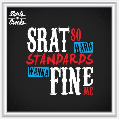 Shirts For Greeks - SRAT so HARD Standards Wanna FINE Me