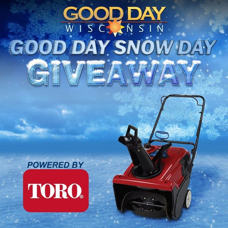 FOX 11 2017 Good Day Snow Day Giveaway Powered By Toro. Enter daily for a chance to win one of eleven Toro Snow Blowers. Watch Good Day Wisconsin and call the station (920-490-1416) if you hear your name announced to claim your snow blower!