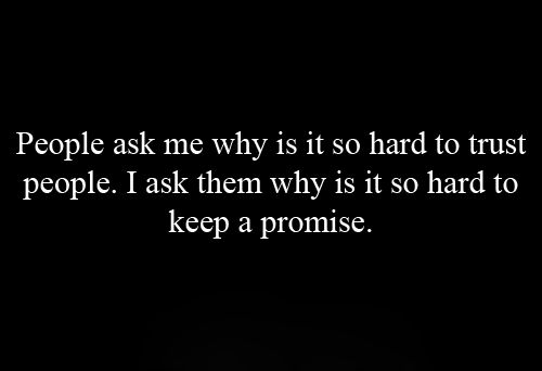 TrustThoughts, Inspiration, Life, Quotes, Trust, Truths, So True, Hard, Broken Promise