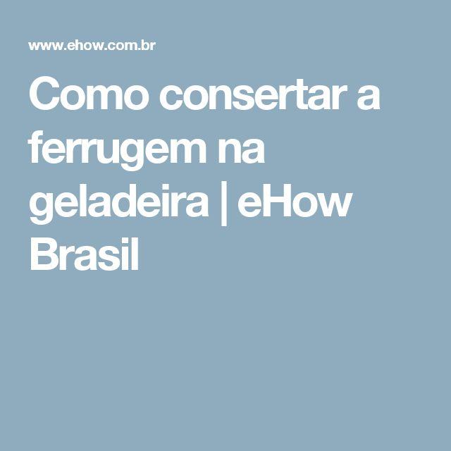 Como consertar a ferrugem na geladeira | eHow Brasil