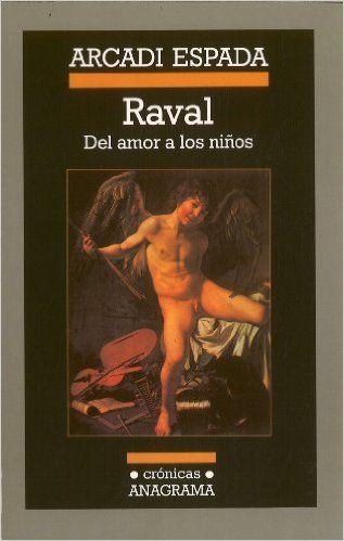 Raval: Del amor a los niños (Crónicas): Amazon.es: Arcadi Espada: Libros