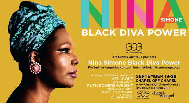 "Melbourne-based and Brixton-born-and-raised jazz diva, the acclaimed Ruth Rogers- Wright all but embodies Ms Simone in ""Nina Simone Black Diva Power"", by award-winning playwright Neil Cole, telling the story and exploring the music of Nina Simone from 1958 to 1965:  the period during which she went from popular jazz, blues andfolk singer to become ""the voice of the civil rights movement"" in the United States."
