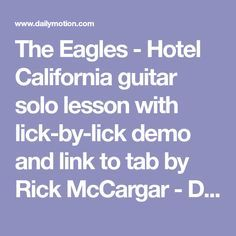 The Eagles - Hotel California guitar solo lesson with lick-by-lick demo and link to tab by Rick McCargar - Dailymotion