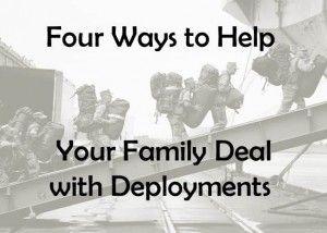 Four Ways to Help Your Family Deal with Deployments