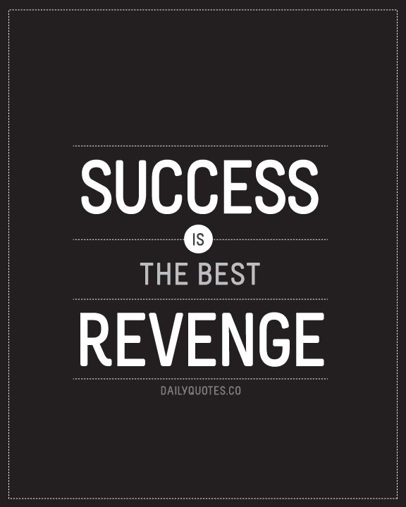 Success is the best Revenge - Buy Prints at http://www.zazzle.com/dailyquotes*  #quotes #inspiration #success
