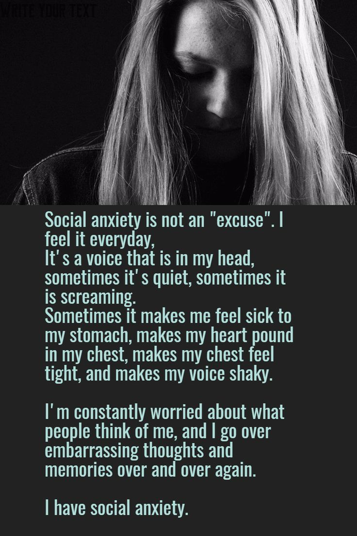 Social anxiety is not an excuse I feel it everyday It s a voice that is in my head sometimes it s quiet sometimes it is screaming Sometimes it makes me feel sick to my stomach makes my heart pound in my chest makes my chest ...