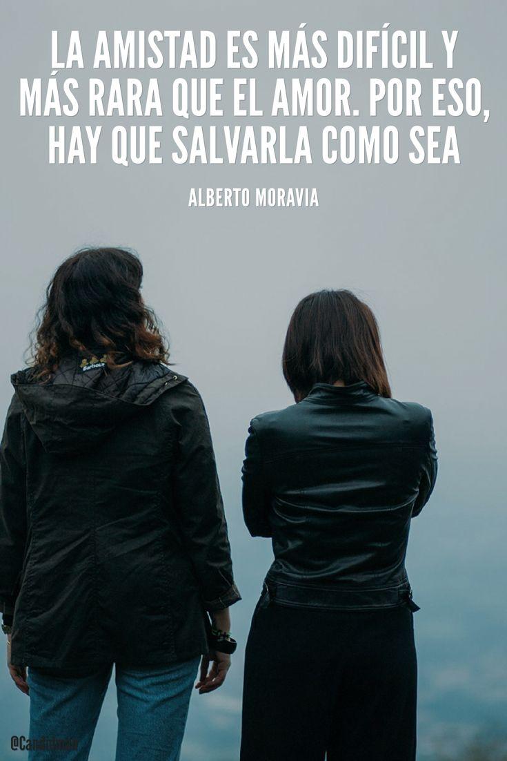 La amistad es más difícil y más rara que el amor. Por eso hay que salvarla como sea. Alberto Moravia @Candidman #Frases Frases Celebres Alberto Moravia Amistad Amor Candidman @candidman