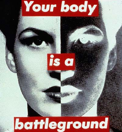 Barbra Kruger - Your body is a battleground
