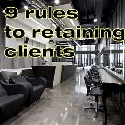 HAIR SALONS ... 9 Rules To Retaining Clients.