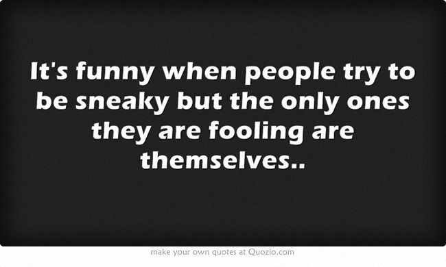 Unloyal Family Quotes And Sayings: Quotes About Sneaky People. QuotesGram