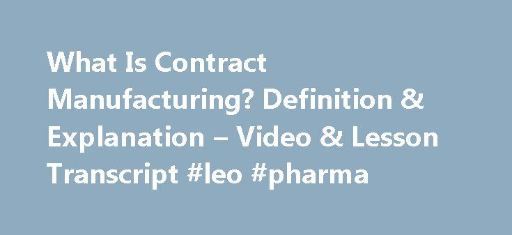 What Is Contract Manufacturing? Definition & Explanation – Video & Lesson Transcript #leo #pharma http://pharma.remmont.com/what-is-contract-manufacturing-definition-explanation-video-lesson-transcript-leo-pharma/  #contract manufacturing # What Is Contract Manufacturing? – Definition & Explanation Contract manufacturing is a popular type of outsourcing used by many U.S. companies. In this lesson, you'll learn what contract manufacturing is and some of its key concepts. Contract…