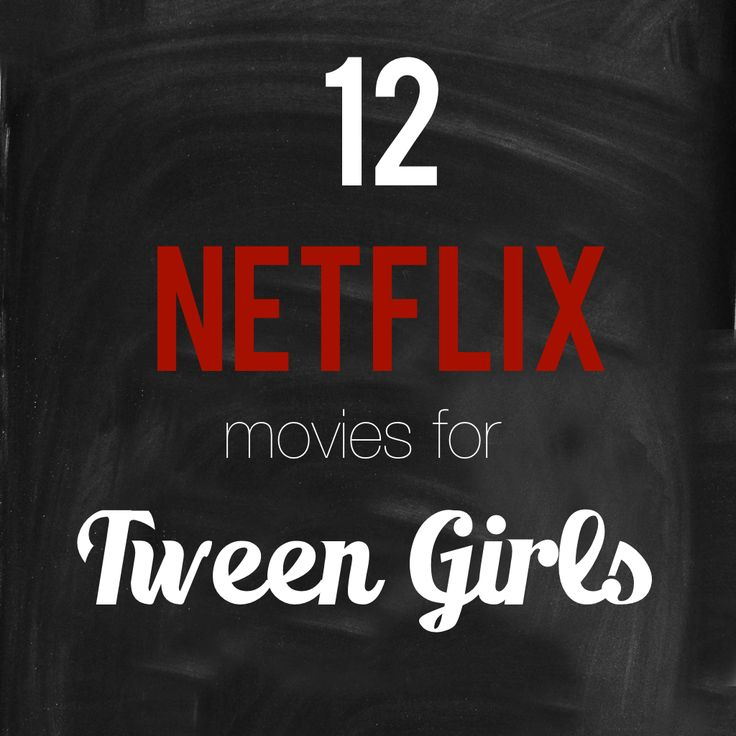 Girl birthday parties  12 Netflix movies for tween girls - Romance, Adventure, Magic.