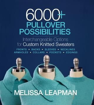 6000+ Pullover Possibilities  Prolific author and knitwear designer, Melissa Leapman, takes the most basic pullover sweater pattern and shows knitters how to customize it using every possible sleeve, neckline, or body shape in yarn weights from Super Fine to Bulky and from sizes XS to 4XL. The result is more than 6,000 interchangeable sweater combinations to fit every need and personal preference! From saddle shoulder long sleeves to raglan bell sleeves, scoop necks to Henley plackets, or…
