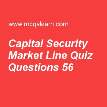 Learn quiz on capital security market line, BBA financial management quiz 56 to practice. Free finance MCQs questions and answers to learn capital security market line MCQs with answers. Practice MCQs to test knowledge on capital and security market line, risk management in finance, financial options, calculating beta coefficient, free cash flow worksheets.  Free capital security market line worksheet has multiple choice quiz questions as in capital market line, risk of efficient portfolio…