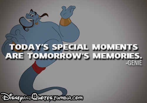 Today's special moments are tomorrow's memories. - Disney Aladdin Quote