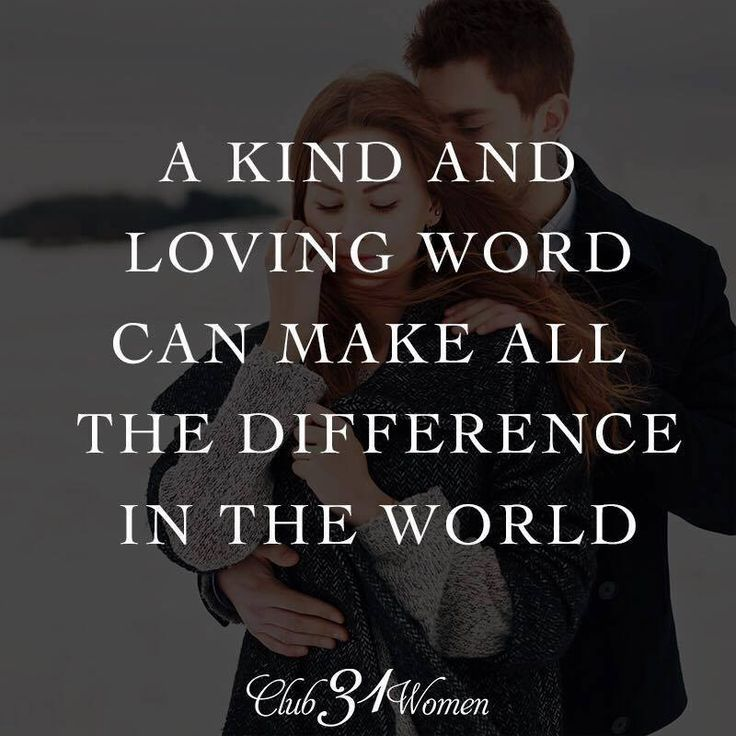 A kind and loving word can make all the difference in the world.