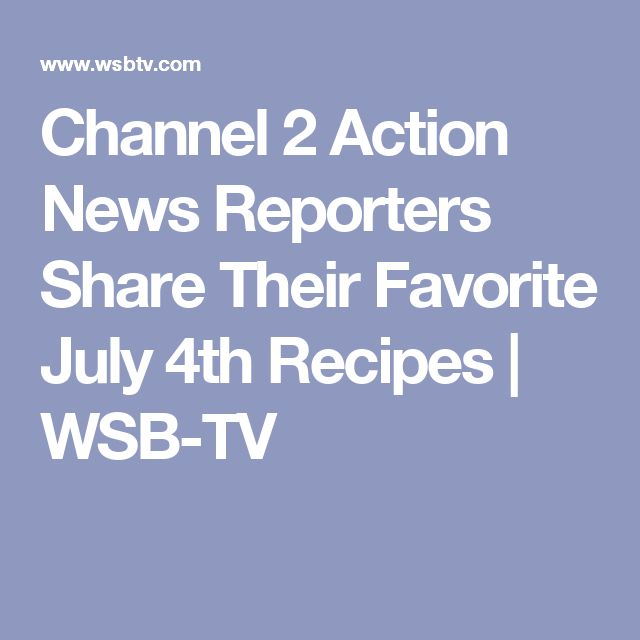 Channel 2 Action News Reporters Share Their Favorite July 4th Recipes | WSB-TV