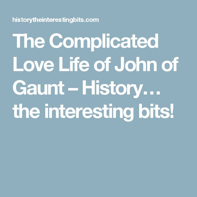 The Complicated Love Life of John of Gaunt – History… the interesting bits!