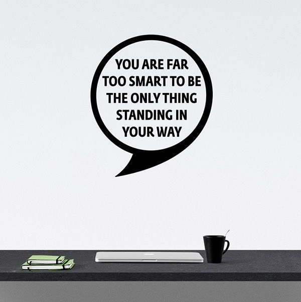 Wallsticker You are far to smart to be standing in your way