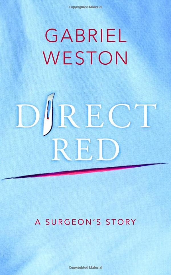 Direct Red: A Surgeon's Story: Amazon.co.uk: Gabriel Weston: Books