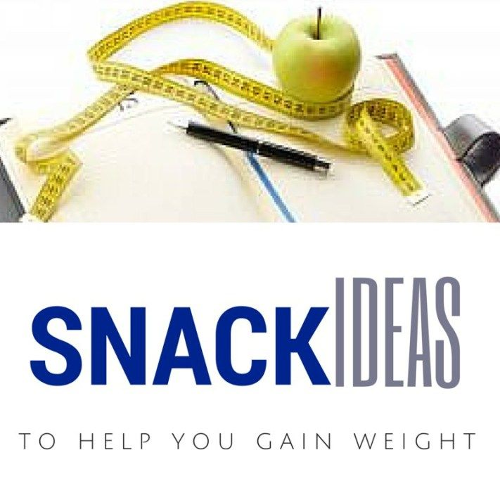 Snack ideas to help you gain weight