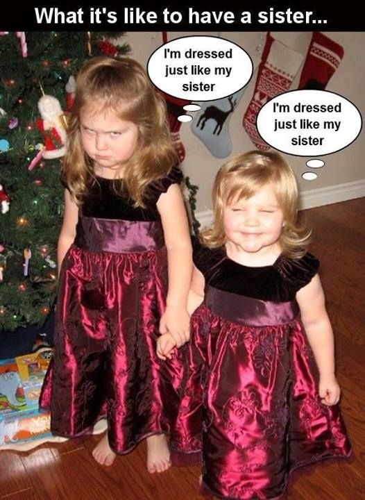 Just like us when we were young.  I always wanted to be just like my big sister and she hated it.