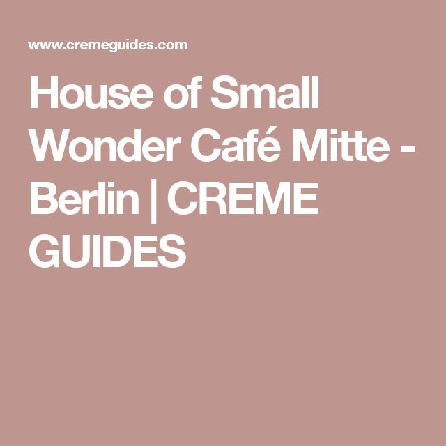 House of Small Wonder Café Mitte - Berlin | CREME GUIDES