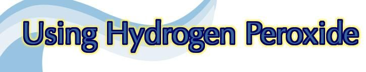 Hydrogen Peroxide: practical, environmentally friendly & anti-bacterial  Be careful...