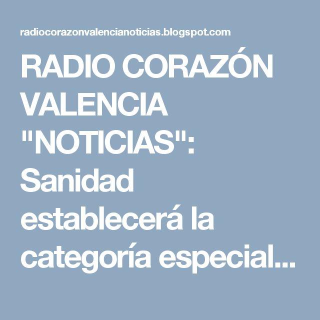 """RADIO CORAZÓN VALENCIA  """"NOTICIAS"""": Sanidad establecerá la categoría especial de Famil..."""