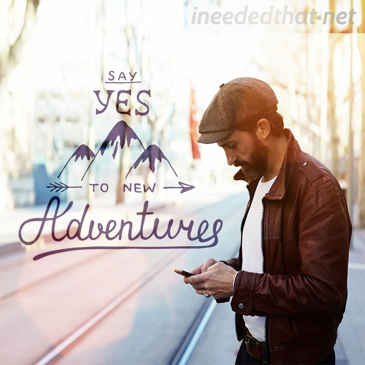 Say yes to new adventures - ineededthat.net
