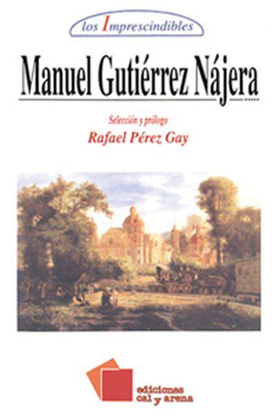 G868MG7825669449MANUEL GUTIÉRREZ NÁJERAGUTIÉRREZ NAJERA MANUEL/MÉXICO LEE/ CONACULTAEl primer modernista mexicano es Manuel Gutiérrez Nájera (1859-95). Poeta y periodista, comenzó su prolífica carrera literaria a los dieciséis años de edad, precocidad que lo llevaría a colaborar en alrededor de cuarenta periódicos bajo una ventana de pseudónimos. Sus obras, como su tono satírico y humorístico, son hoy ineludibles para entender el clima cultural de su tiempo.