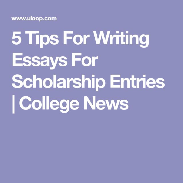 5 Tips For Writing Essays For Scholarship Entries | College News
